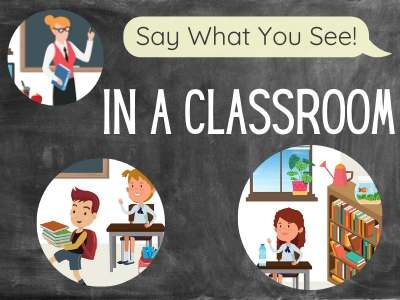 Say What You See - Classroom!